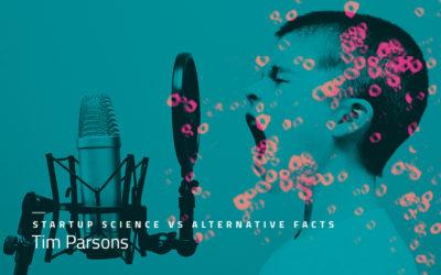 "STARTUP SCIENCE VS ""ALTERNATIVE FACTS"""